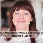 Parlando di B&B, turismo e strategie con Fiorella Madè